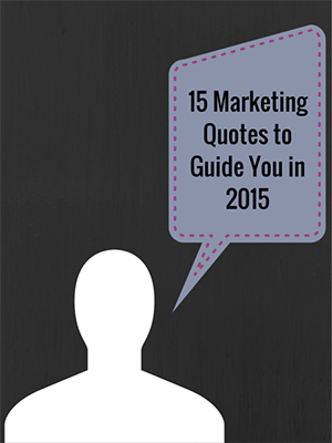 15 of Our Favorite Marketing Quotes for 2015