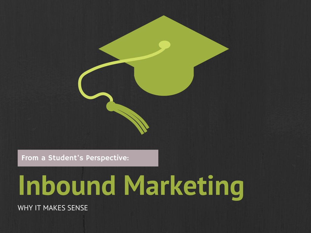 From A Marketing Student: Why Inbound Marketing Makes Sense