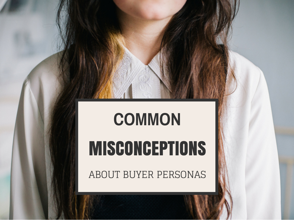 Common Misconceptions About Buyer Personas