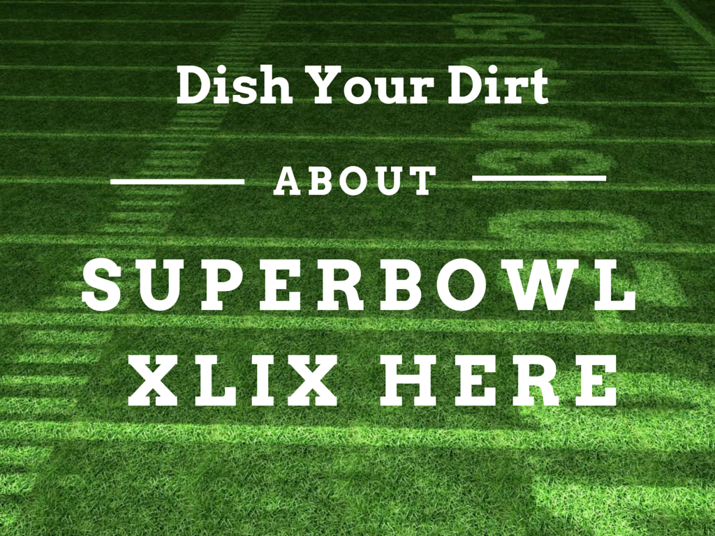 Dish Your Dirt: Favorite Super Bowl XLIX Ads, Dadvertising, Millennials and More