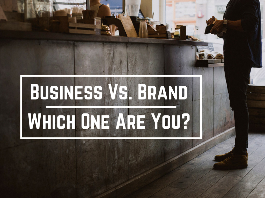 Are You a Business or a Brand?