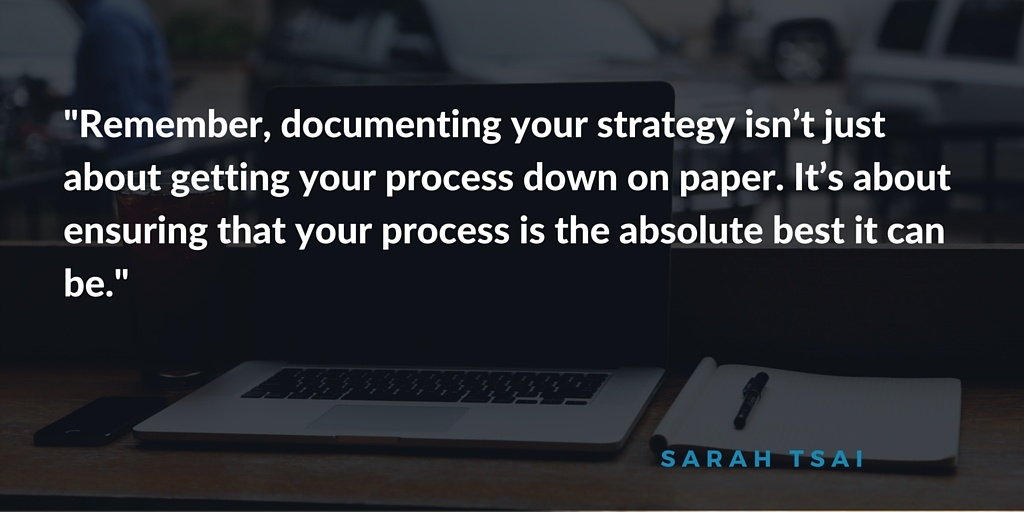 Quote from article: Remember, documenting your strategy isn't just about getting your process down on paper.