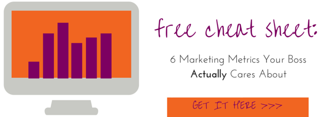 Free Cheat Sheet: The 6 Marketing Metrics  Your Boss Actually Cares About