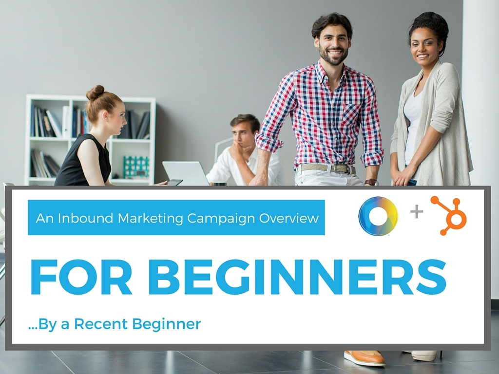 An Inbound Marketing Campaign Overview for True Beginners