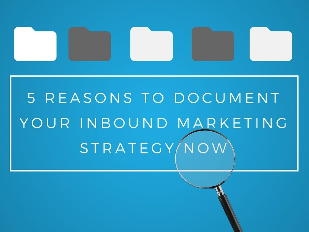 5 Reasons to Document an Inbound Marketing Campaign Strategy for a Better 2017
