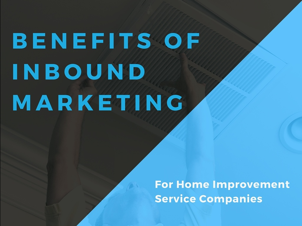 5 Ways Home Improvement Service Companies Benefit from Inbound Marketing Campaigns