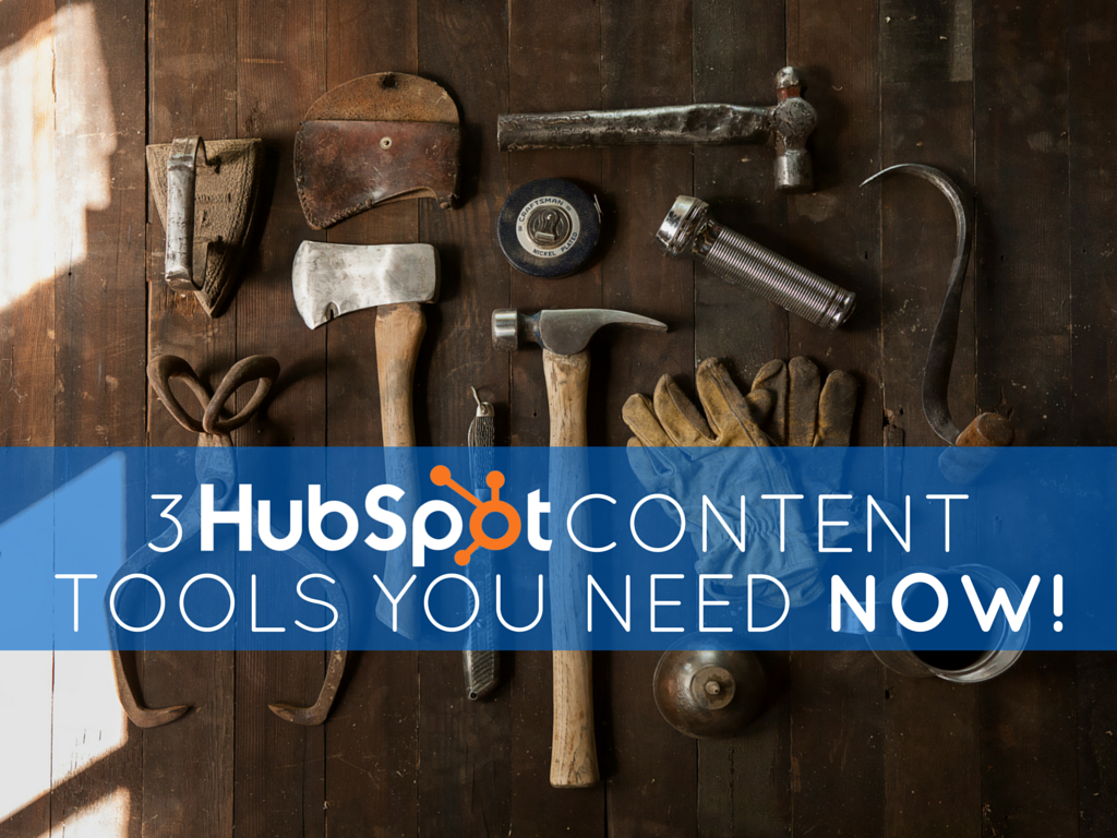 3 HubSpot Content Tools You Need Now