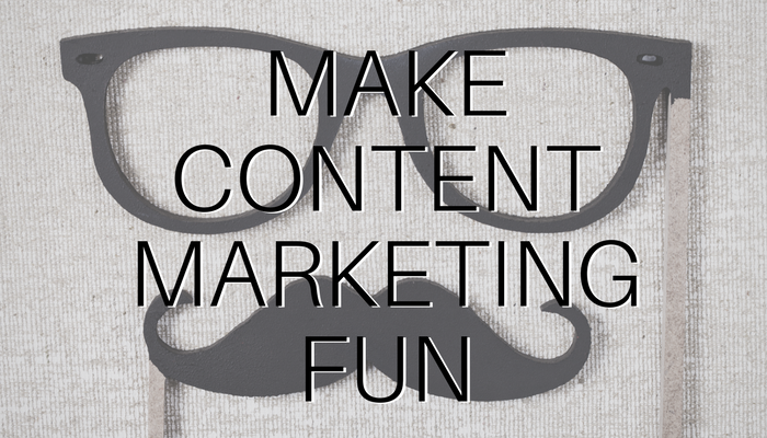 The 2 Best Ways to Make Content Marketing Fun Again
