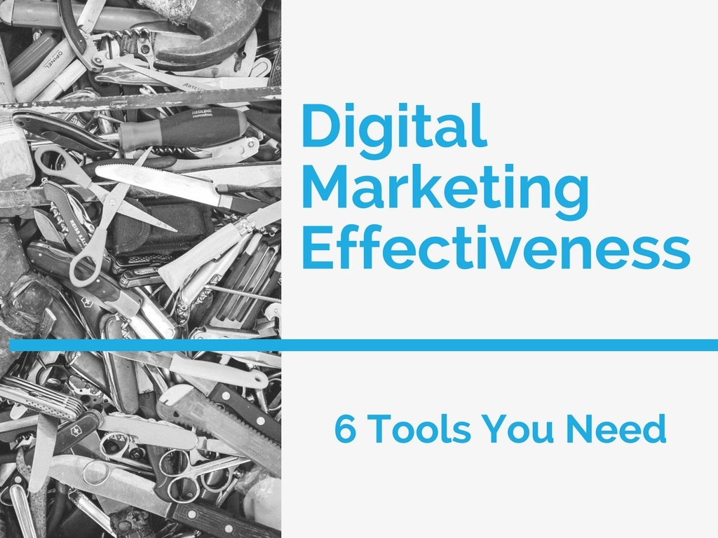 6 Tools You Need to Make Your Digital Marketing Effective