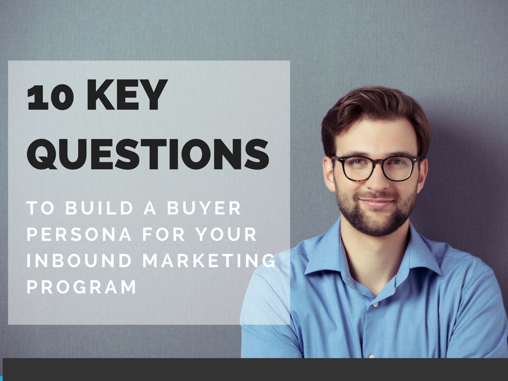 10 Questions to Tailor Your Buyer Persona for Inbound Marketing Campaigns