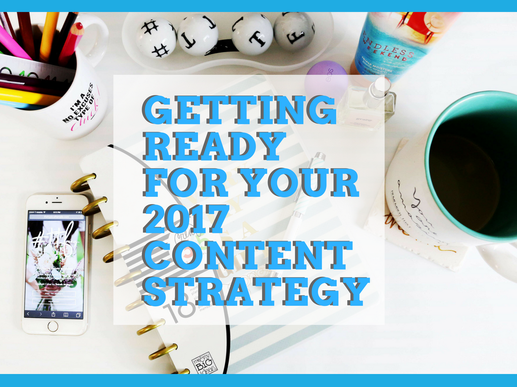 Getting Ready for Your 2017 Content Strategy