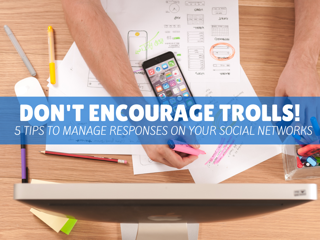 Don't Encourage Trolls! 5 Tips to Manage Responses on Your Social Networks