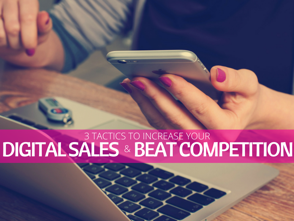 3 Tactics to Increase Your Digital Sales and Beat Competition