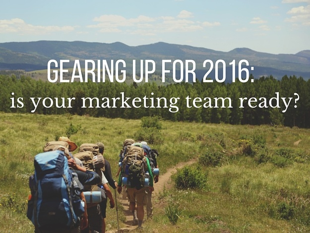 Gearing Up for 2016: Is Your Marketing Team Ready?