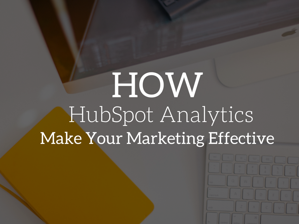 How HubSpot's Analytics Help You Determine Your Marketing Effectiveness