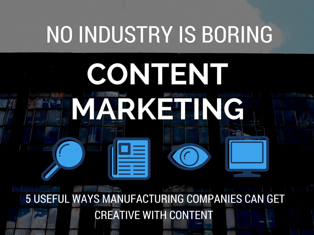 5 Useful Ways Manufacturing Companies Can Get Creative with Content