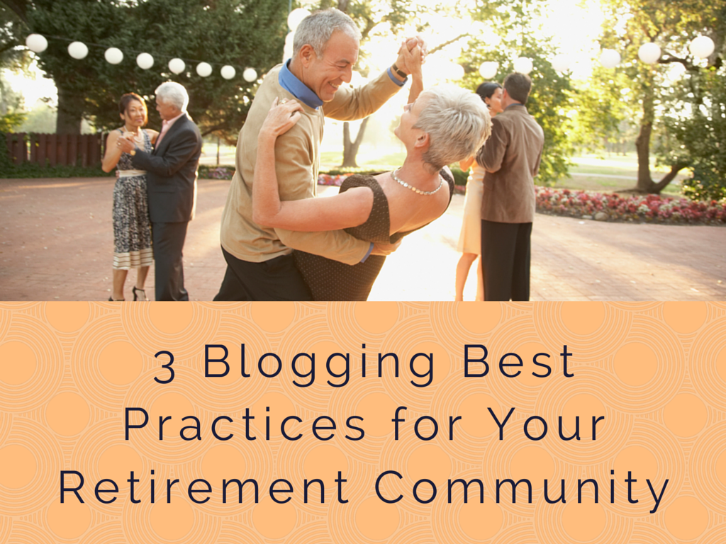 3 Blogging Best Practices for Retirement Community Marketing