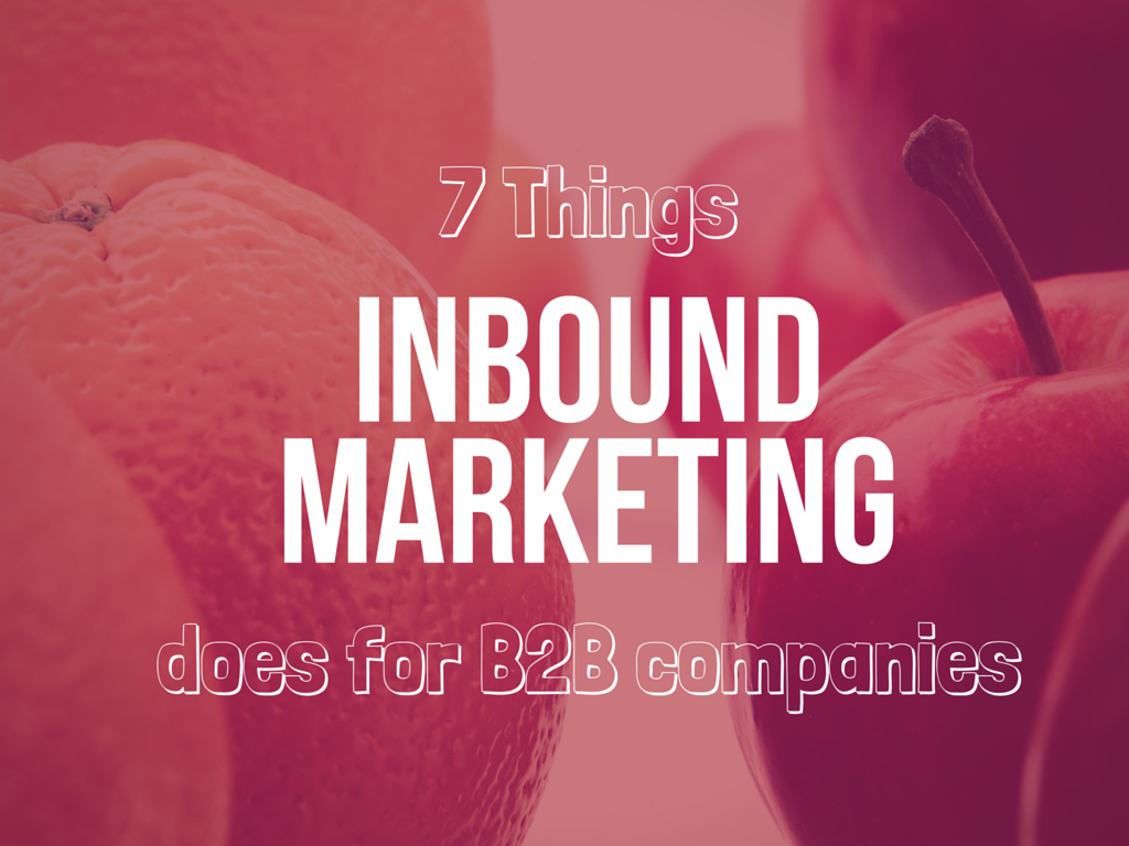 7 Strategic Things Inbound Marketing Does for B2B Companies