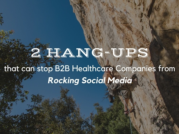 2 Hang-ups that Can Stop B2B Healthcare Companies from Rocking Social Media