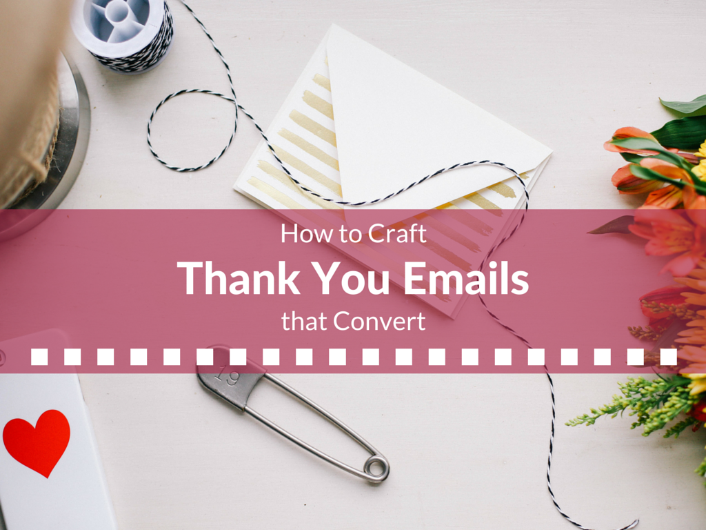 How to Craft Thank You Emails that Convert