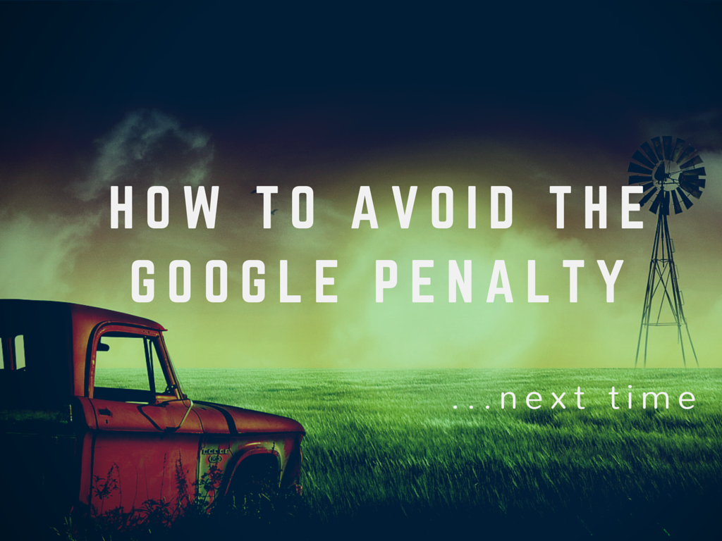 Google Penalty Got You Down? How to Avoid It Next Time