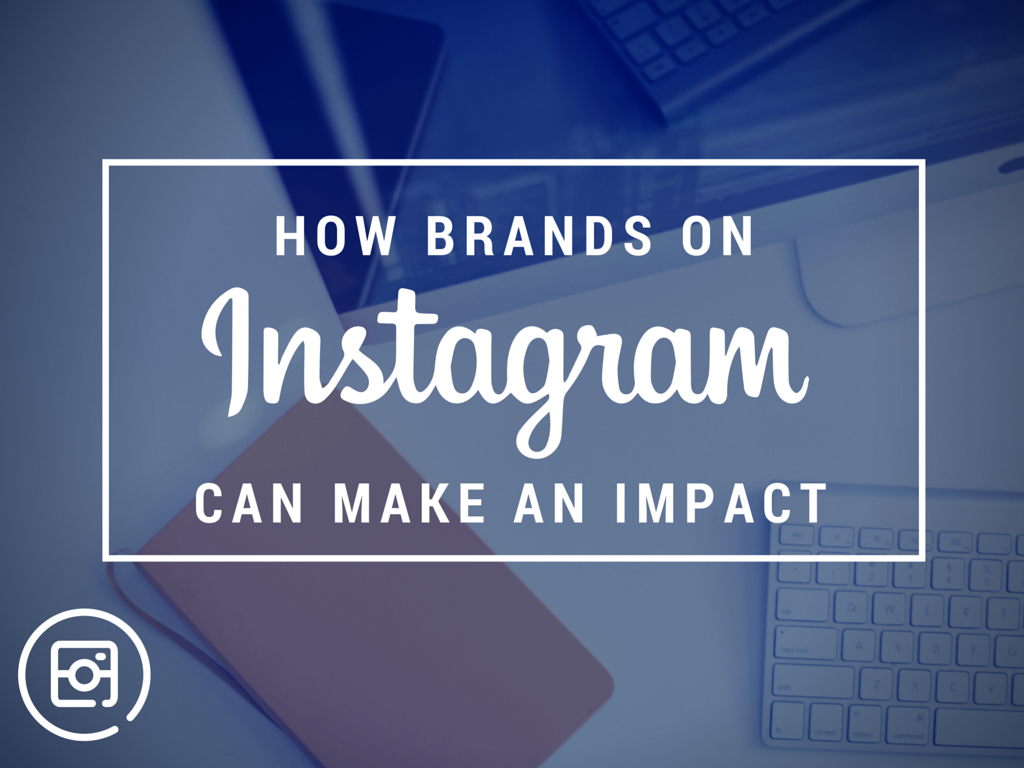 4 Reasons Instagram Can Help Make an Impact with Your Social Media