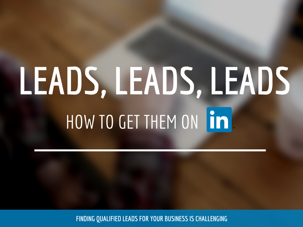Attention B2B Companies: Use LinkedIn for Your Lead Generation Strategy