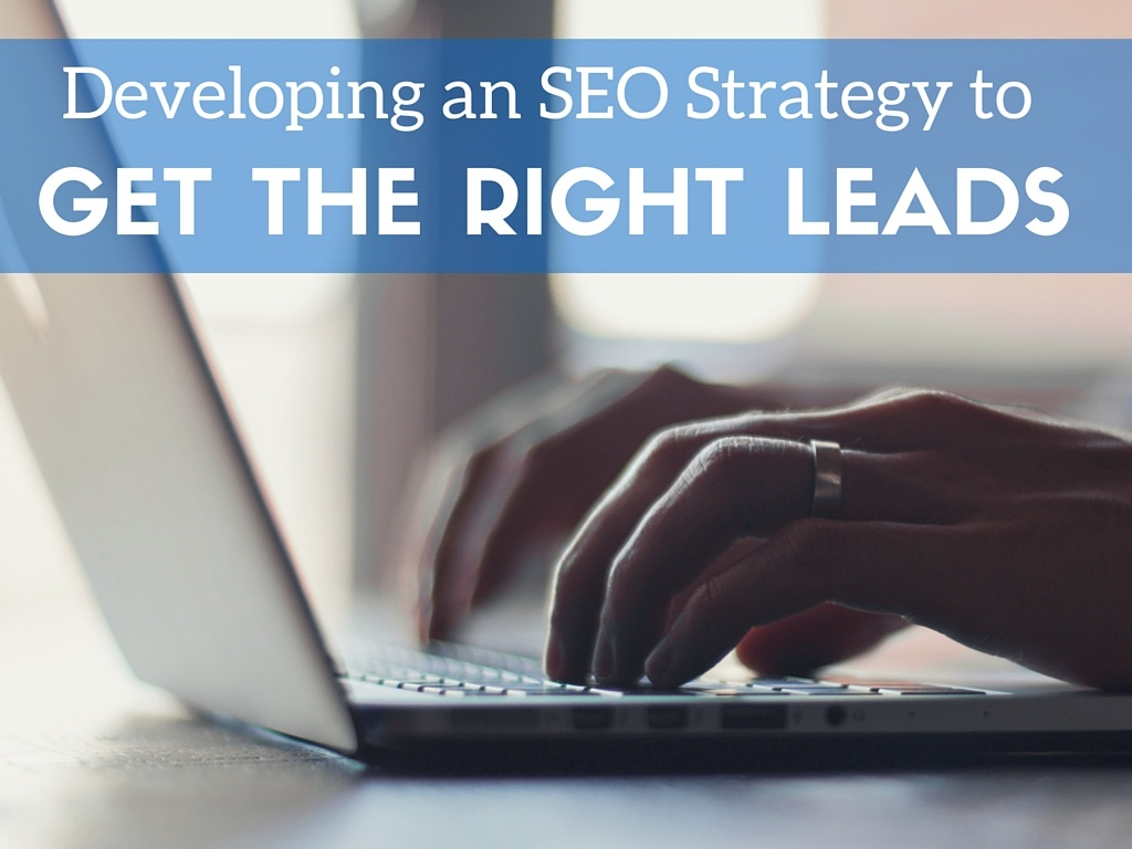 Developing an Updated SEO Strategy to Get the Right Leads