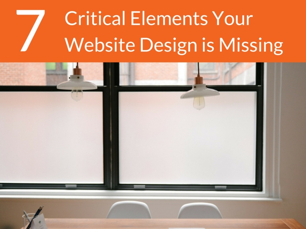 7 Critical Elements Your Website Design is Missing