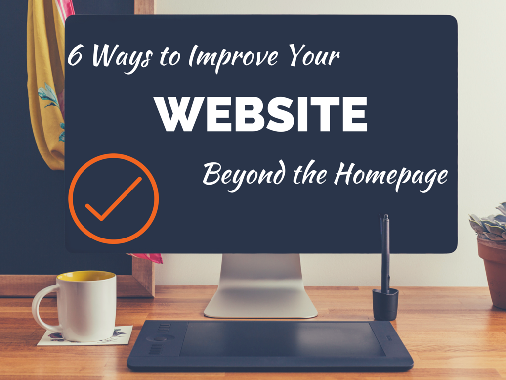 6 Ways to Improve Your Website Beyond the Homepage