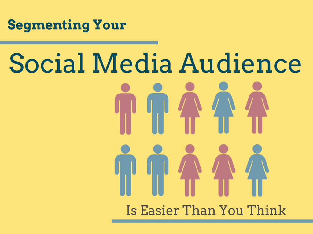 Segmenting Your Social Media Audience Is Easier Than You Think