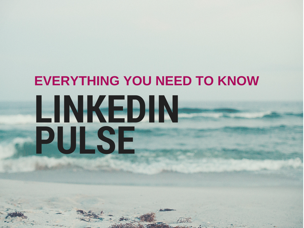 Everything You Need to Know About LinkedIn Pulse