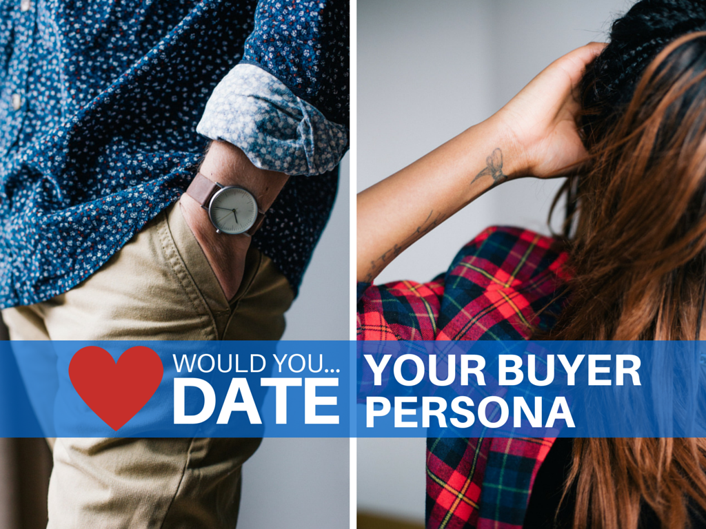 Would You Date Your Buyer Persona?