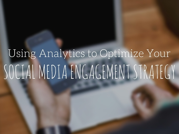Using Analytics to Optimize Your Social Media Engagement Strategy