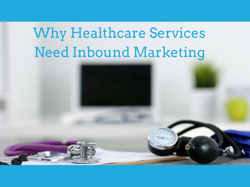 3 Reasons Healthcare Services Need Consistent Inbound Marketing Campaigns