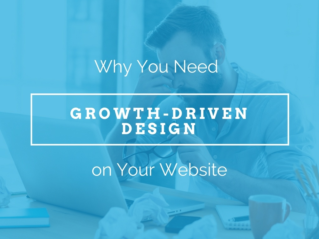 Why You Need Growth-Driven Design on Your Website