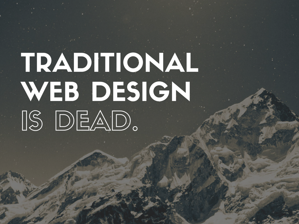 Traditional Web Design IS Dead